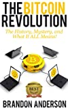 The Bitcoin Revolution: The History, Mystery, and What It ALL Means!