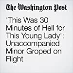 'This Was 30 Minutes of Hell for This Young Lady': Unaccompanied Minor Groped on Flight | Michael E. Miller