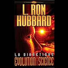 La Dianétique: Evolution d'Une Science: (Dianetics: The Evolution of a Science) | Livre audio Auteur(s) : L. Ron Hubbard Narrateur(s) :  uncredited