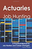 Actuaries: Job Hunting - A Practical Manual for Job-Hunters and Career Changers