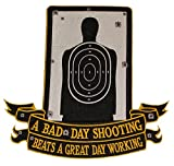 """A Bad Day Shooting Beats A Great Day Working Embroidered Jacket Back Patch - 11"""" Tall - Veteran Owned Business"""
