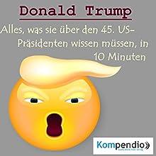 Donald Trump: Alles, was sie über den 45. US-Präsidenten wissen müssen, in 10 Minuten (Biografie kompakt) Hörbuch von Alessandro Dallmann Gesprochen von: Jens Zange