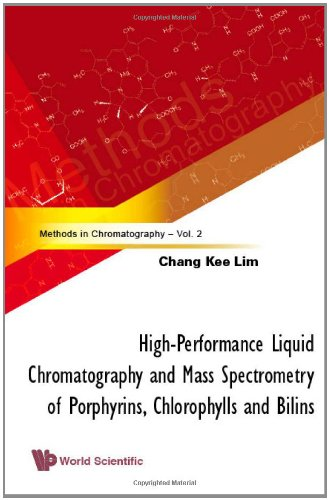 High-Performance Liquid Chromatography And Mass Spectrometry Of Porphyrins, Chlorophylls And Bilins (Methods In Chromatography, Vol. 2)