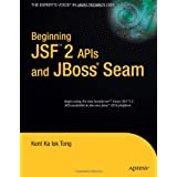 Beginning JSF 2 APIs and JBoss Seam (Expert's Voice in Java)by Kent Ka Iok Tong