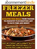 Freezer Meals: 39 Gluten Free Meals From Freezer To Crockpot Plus Shopping List To Save Time And Money-Cook On A Budget And Eliminate Gluten Converting ... Free Using Your Crockpot (English Edition)