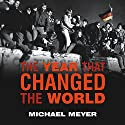 The Year That Changed the World: The Untold Story Behind the Fall of the Berlin Wall (       UNABRIDGED) by Michael Meyer Narrated by Ed Sala