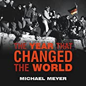The Year That Changed the World: The Untold Story Behind the Fall of the Berlin Wall | [Michael Meyer]