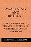 Awakening and Retreat: Fifty poems for Spring, Summer, Autumn, and Winter from Godey s Lady s Book