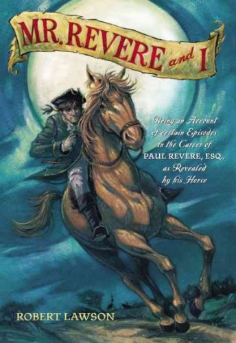 Mr. Revere and I: Being an Account of certain Episodes in the Career of Paul Revere, Esq. as Revealed by his Horse: Robert Lawson: Amazon.com: Books