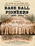 img - for Base Ball Pioneers, 1850-1870: The Clubs and Players Who Spread the Sport Nationwide book / textbook / text book