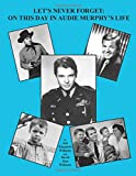 img - for Let's Never Forget: On This Day in Audie Murphy's Life book / textbook / text book