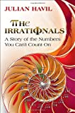 img - for By Julian Havil - The Irrationals: A Story of the Numbers You Can't Count On (1st Edition) (6.2.2012) book / textbook / text book