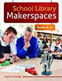 School Library Makerspaces: Grades 6-12