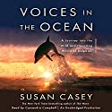 Voices in the Ocean: A Journey into the Wild and Haunting World of Dolphins (       UNABRIDGED) by Susan Casey Narrated by Cassandra Campbell