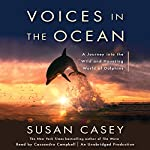 Voices in the Ocean: A Journey into the Wild and Haunting World of Dolphins | Susan Casey