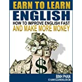 English As A Second Language : Learn English Make Money! A Guide To Making Money While Improving English Grammar, English Pronunciation, English Conversation and English Vocabulary Quicklyby Binh Phan
