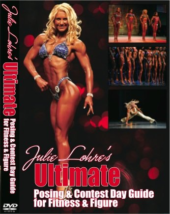 Julie Lohre's Ultimate Posing & Contest Day Guide for Fitness & Figure