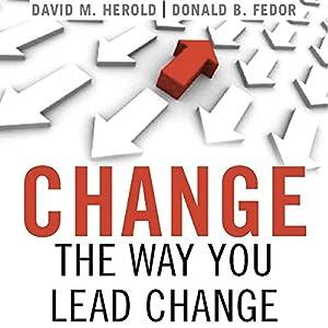 Change the Way You Lead Change: Leadership Strategies that REALLY Work | [David Herold, Donald Fedor]
