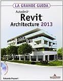 Autodesk Revit Architecture 2013. La grande guida. Con CD-ROM
