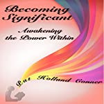 Becoming Significant: Awakening the Power Within, Volume 1 | Pat Conner