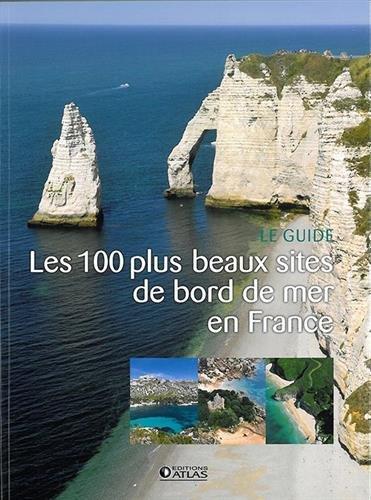 Les 100 plus beaux sites de bord de mer en France : le guide