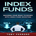 Index Funds: Building Your Road to Riches with Index Fund Investing | Toby Ferrero
