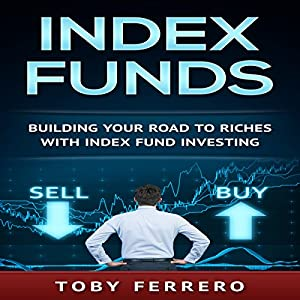 Index Funds: Building Your Road to Riches with Index Fund Investing Audiobook
