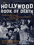 The Hollywood Book of Death: The Bizarre, Often Sordid, Passings of More than 125 American Movie and TV Idols: The Bizarre, Often Sordid, Passings of Over 125 American Movie and TV Idols