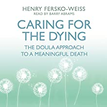 Caring for the Dying: The Doula Approach to a Meaningful Death Audiobook by Henry Fersko-Weiss Narrated by Barry Abrams