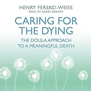 Caring for the Dying: The Doula Approach to a Meaningful Death Hörbuch von Henry Fersko-Weiss Gesprochen von: Barry Abrams