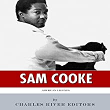 American Legends: The Life of Sam Cooke (       UNABRIDGED) by Charles River Editors Narrated by Dennis Logan
