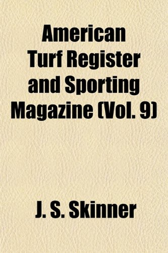 American Turf Register and Sporting Magazine (Vol. 9)