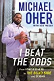 img - for I Beat the Odds: From Homelessness, to the Blind Side, and Beyond by Oher, Michael, Yaeger, Don (2011) Hardcover book / textbook / text book