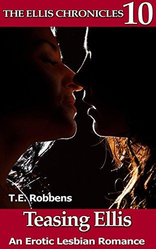 Book: Teasing Ellis - An Erotic Lesbian Romance (The Ellis Chronicles - book 10) by T.E. Robbens