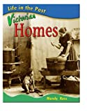 Victorian Homes (Life in the Past) (043112146X) by Ross, Mandy
