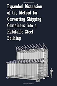 Expanded Discussion: of the Method for Converting Shipping Containers into a Habitable Steel Building