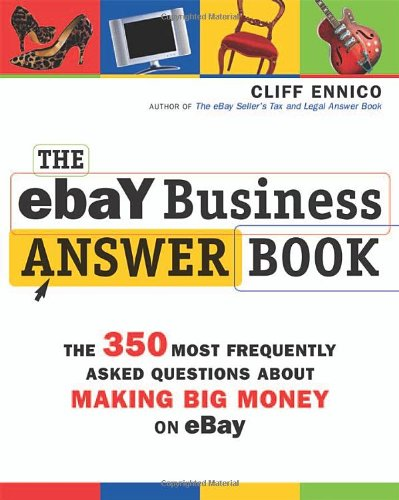 The Ebay Business Answer Book: The 350 Most Frequently Asked Questions About Making Big Money On Ebay