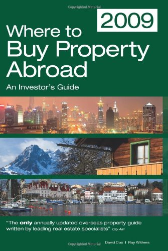 Where to Buy Property Abroad 2009: A Comprehensive Guide for Investors (Where to Buy Property Abroad: An Investors Guide