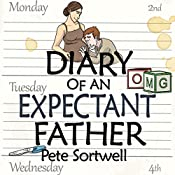The Diary of an Expectant Father: The Diary of a Father Book 1 | Pete Sortwell