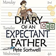 The Diary of an Expectant Father: The Diary of a Father Book 1 (       UNABRIDGED) by Pete Sortwell Narrated by Will M Watt