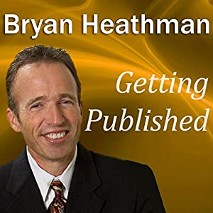 Getting Published: Dirty Little Secrets Publishers Don't Want Book Authors to Know | [Bryan Heathman]