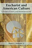 img - for Eucharist and American Culture: Liturgy, Unity, and Individualism book / textbook / text book