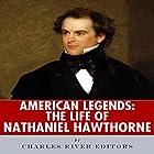 American Legends: The Life of Nathaniel Hawthorne Hörbuch von  Charles River Editors Gesprochen von: Scott Clem