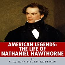 American Legends: The Life of Nathaniel Hawthorne Audiobook by  Charles River Editors Narrated by Scott Clem