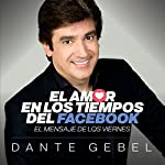 El amor en los tiempos del Facebook [Love in the Time of Facebook] | Dante Gebel