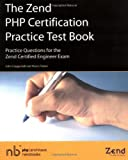 The Zend PHP Certification Practice Test Book: Practice Questions For The Zend Certified Engineer Exam (0973589884) by Tabini, Marco
