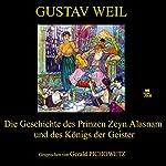 Die Geschichte des Prinzen Zeyn Alasnam und des Königs der Geister   Gustav Weil