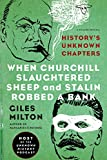 img - for When Churchill Slaughtered Sheep and Stalin Robbed a Bank: History's Unknown Chapters book / textbook / text book
