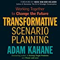Transformative Scenario Planning: Working Together to Change the Future (       UNABRIDGED) by Adam Kahane Narrated by Kevin Pierce