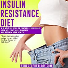 Insulin Resistance Diet: A Simple Solution to Control Blood Sugar, Lose Belly Fat, Cure Diabetes and Reclaim Your Health Audiobook by  Source of Healthy Narrated by Rick Moore